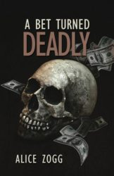 A Bet Turned Deadly by Alice Zogg