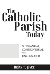 The Catholic Parish Today by Brian T. Joyce