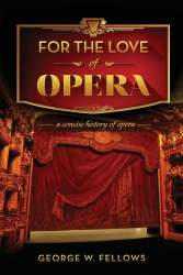 For the Love of Opera by George W. Fellows