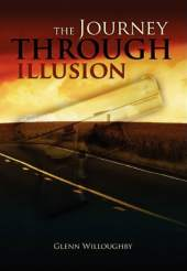 The Journey Through Illusion by Glenn Willoughby
