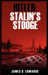 Hitler: Stalin's Stooge by James B. Edwards