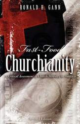 Fa$t-Food Churchianity by Ronald H. Gann