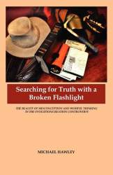 Searching for Truth with a Broken Flashlight by Michael L. Hawley