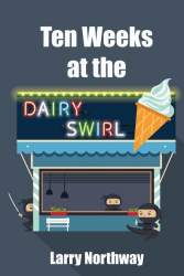 Ten Weeks at the Dairy Swirl by Larry Northway