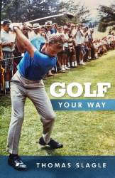Golf Your Way by Thomas Slagle