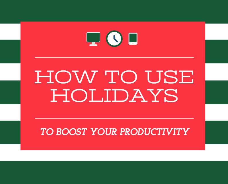 How To Use Holidays To Boost Productivity