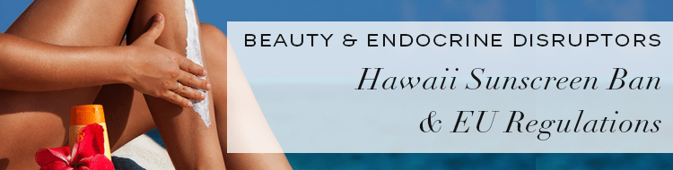 hawaii sunscreen ban endocrine disrupting chemicals