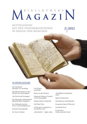 Bibliotheksmagazin. Mitteilungen aus den Staatsbibliotheken in Berlin und München, 2/2012