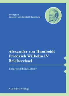 Humboldt, Alexander von/Friedrich Wilhelm IV. (2014): Briefwechsel. Mit einer einleitenden Studie von Bärbel Holtz. Hrsg. v. Ulrike Leitner. Unter Mitarbeit v. Eberhard Knobloch (Beiträge zur Alexander-von-Humboldt-Forschung). Berlin: Akademie Verlag.