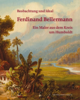 Ferdinand Bellermann. Ein Maler aus dem Kreis um Humboldt (Michael Imhof Verlag 2014).