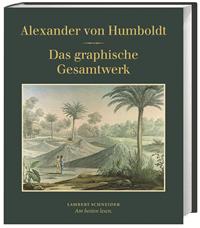 Alexander von Humboldt. Das graphische Gesamtwerk (Lambert Schneider 2014).
