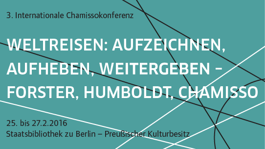 "25.02–27.02.2016, Tagung: ""3. Internationale Chamissokonferenz"", Berlin"
