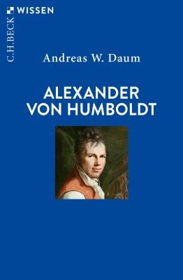 Andreas W. Daum: Alexander von Humboldt. C.H.Beck 2019