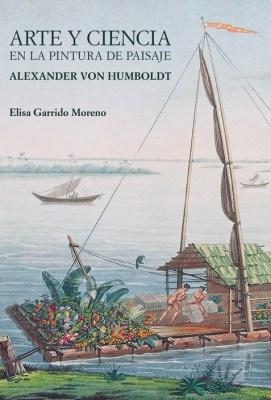 Elisa Garrido Moreno: Arte y Ciencia en la pintura de paisaje. Alexander von Humboldt. Ediciones Doce Calles 2019.