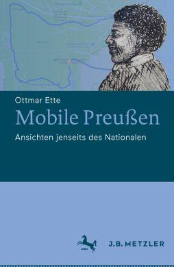 Cover des Buches: Ottmar Ette: Mobile Preußen. Ansichten jenseits des Nationalen. J.B.Metzler 2019