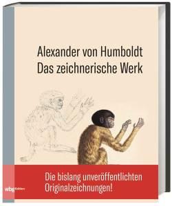 A. v. Humboldt: Das zeichnerische Werk. Hrsg. v. Dominik Erdmann u. Oliver Lubrich, wbg 2019