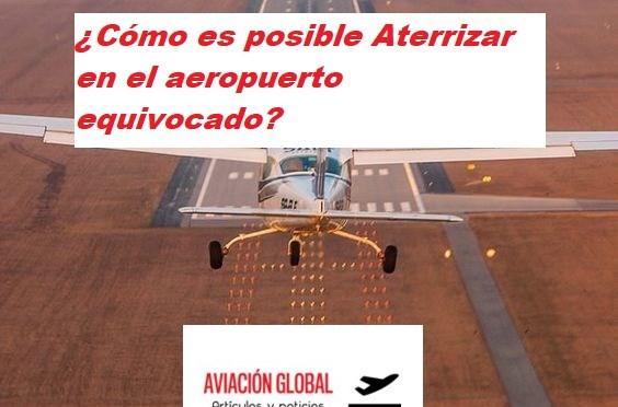 ¿Cómo es posible Aterrizar en el aeropuerto equivocado?