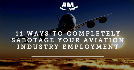 11 Ways to Completely Sabotage Your Aviation Industry Employment - AIM