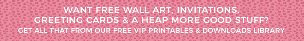 Access to the free printables library with wall art, invitations, greeting cards and more