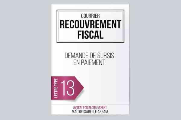 Modèle Lettre Demande de sursis en paiement - Recouvrement Fiscal - Avocat Fiscaliste Isabelle Arpaia, ancien Inspecteur des Impôts - Paris.