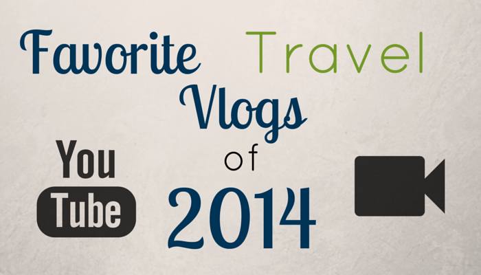 Favorite Travel Vlogs of 2014