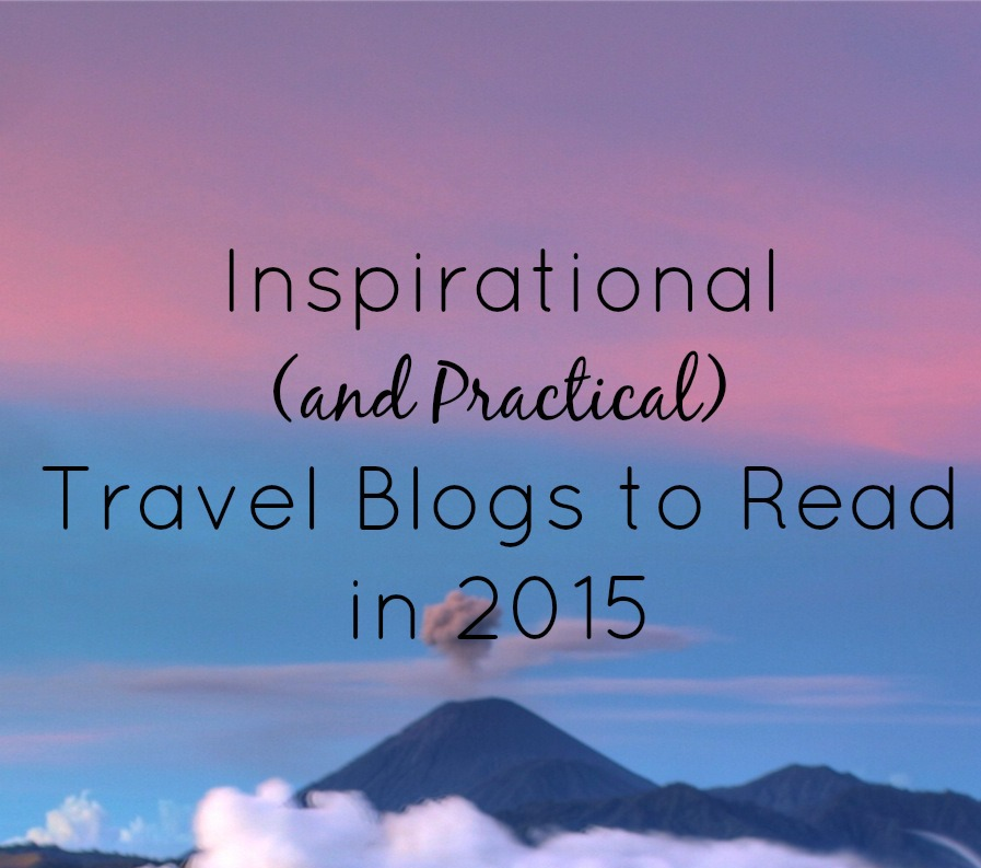 Inspirational (and Practical) Travel Blogs to Read in 2015