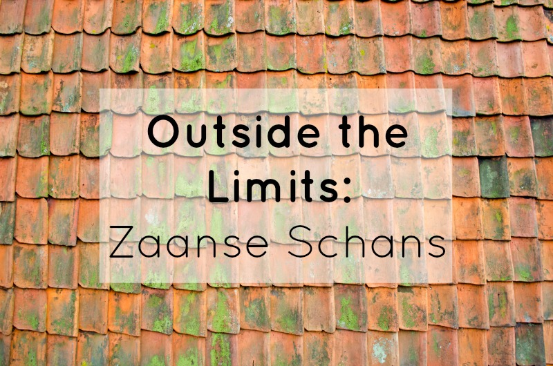 Outside the Limits: Zaanse Schans