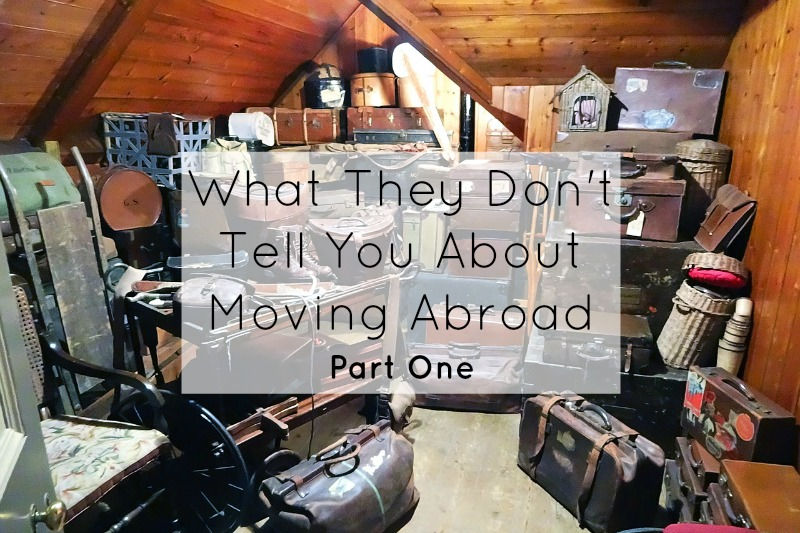 What They Don't Tell You About Moving Abroad- Part One