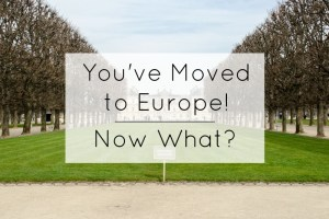 You've Moved to Europe! Now What?