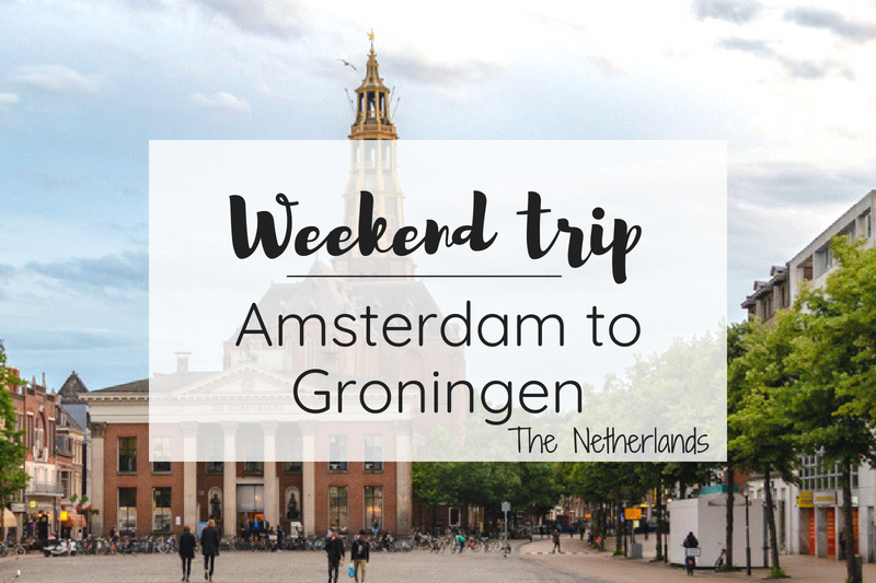 Weekend trip from Amsterdam to Groningen
