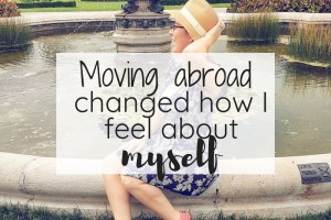 How moving abroad changed how i feel about myself
