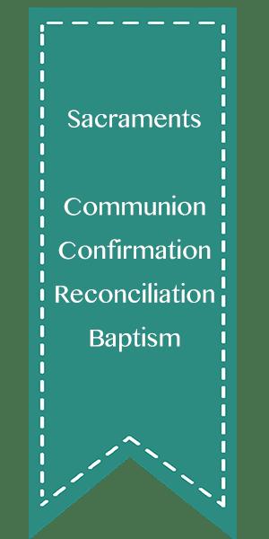 Sacraments - Communion, Confirmation, Reconciliation, Baptism
