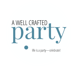A Well Crafted Party - Life Is a Party Celebrate! // A blog about celebrating the everyday!