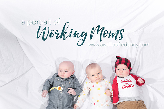 A Portrait of Working Moms - A Well Crafted Party