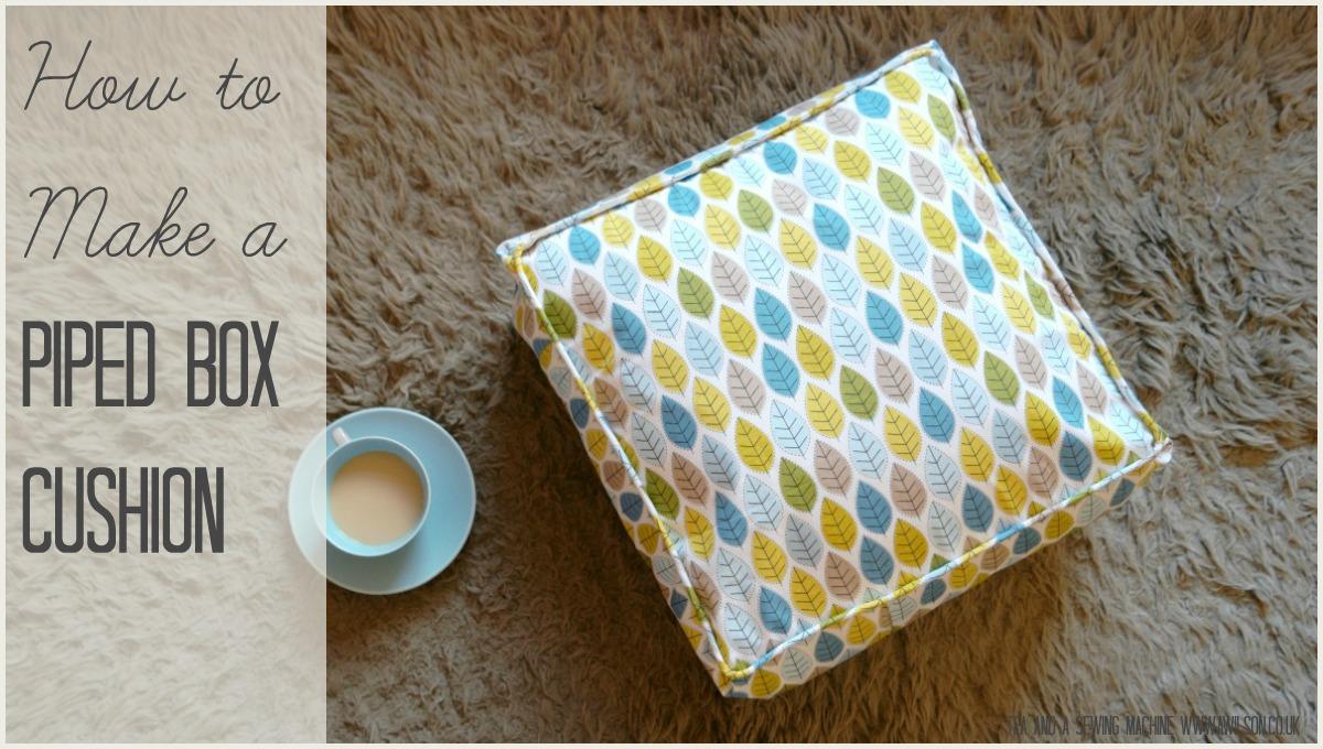 Piped Box Cushion Tutorial Tea And A Sewing Machine