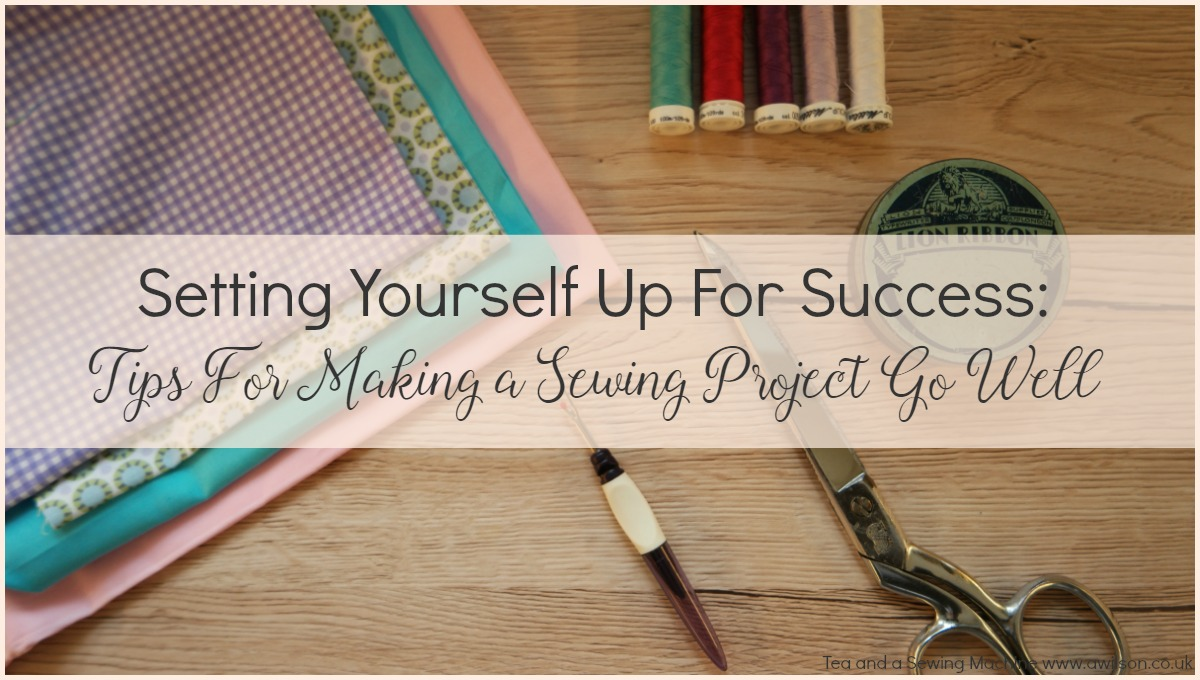 Setting Yourself Up For Success: 15 Tips for Successful Sewing