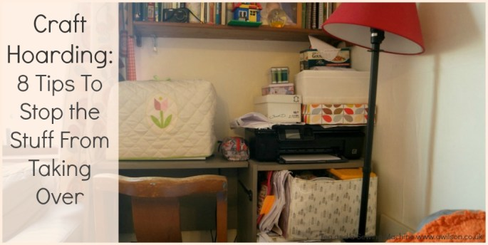 Craft Hoarding: 8 Tips to Stop the Stuff From Taking Over