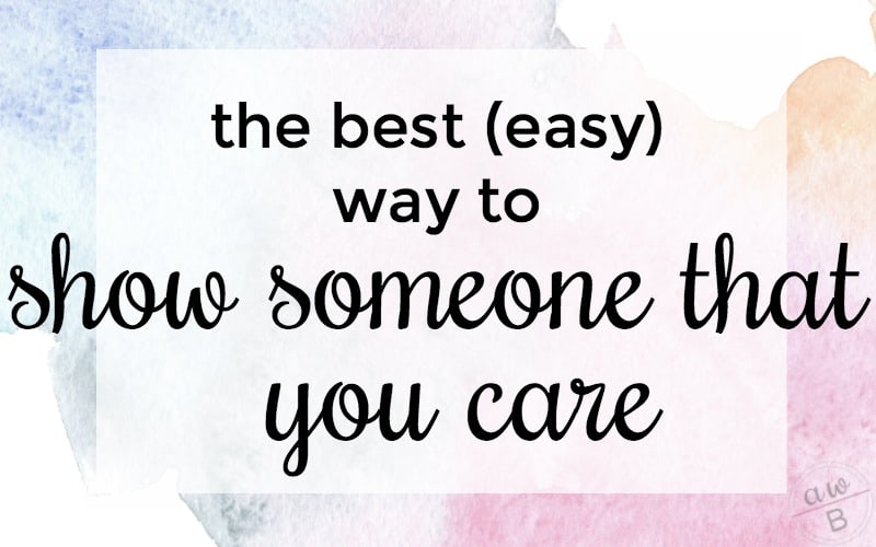 The Best (Easy) Way to Show Someone You Care