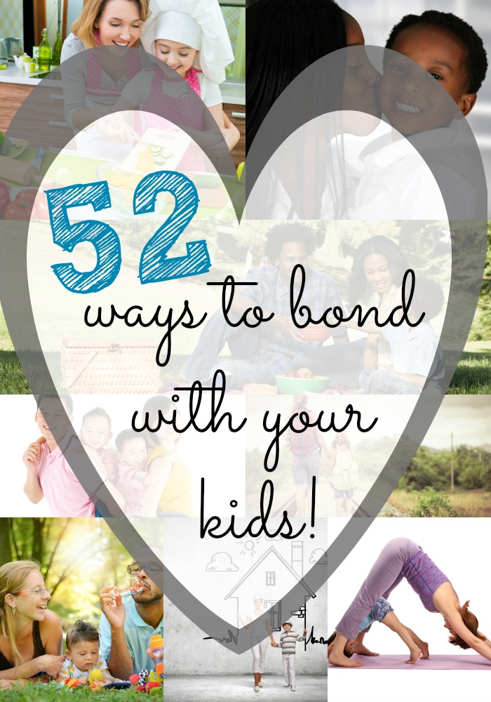 52 Ideas and ways to bond with your kids over the year. This is a great list of fun things to do where you will bond with your kids!