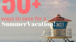 Summer vacations shouldn't break the bank! Here's ways to save for a vacation- over 50 Ways To Save For A Summer Vacation