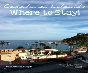 Catalina Island: Where To Stay #CAMomsEscape