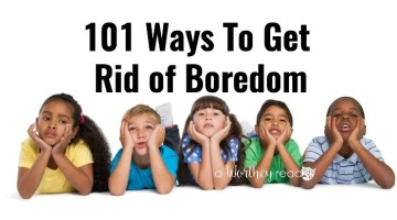 Are you tired of hearing I'm bored from the kids? Here's a big list of ideas to keep kids from being bored! 101 Ways To Get Rid of Boredom