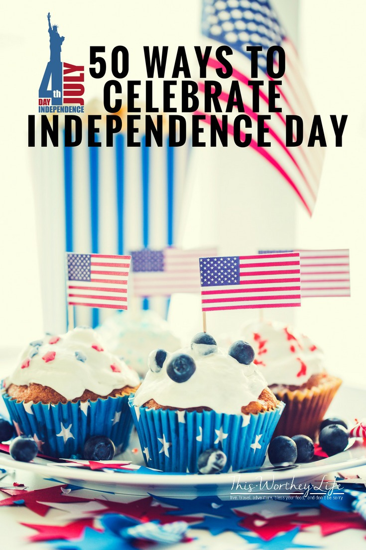 50 Ways to Celebrate Independence Day - This Worthey Life - Food, Travel, Parenting ...