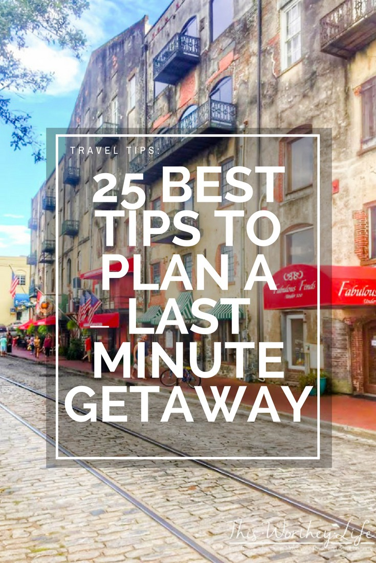 25 best tips to plan a last minute getaway this worthey life for Last minute getaway ideas