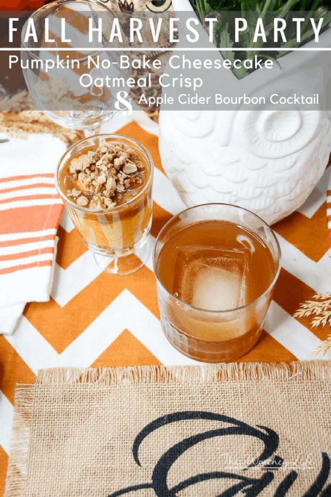 Create a fun Fall Harvest Party Food Ideas- Try our fall recipes ideas: Pumpkin No-Bake Cheesecake Oatmeal Crisp + Apple Cider Bourbon Cocktail