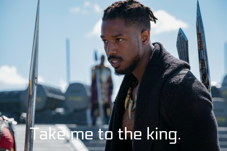 Black Panther Quotes Killmonger: Take me to the king.