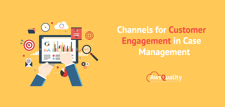 Channels for Customer Engagement in Case Management