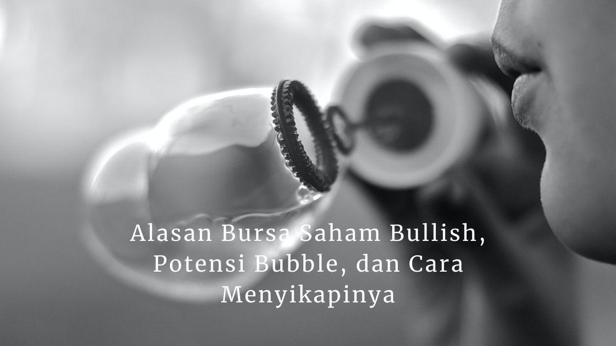 Alasan Bursa Saham Bullish, Potensi Bubble, Dan Cara Menyikapinya