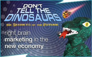 Don't tell the dinosaurs - right brain marketing for business