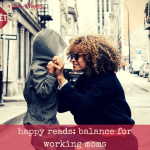 Happy Reads: Balance for Working Moms Edition